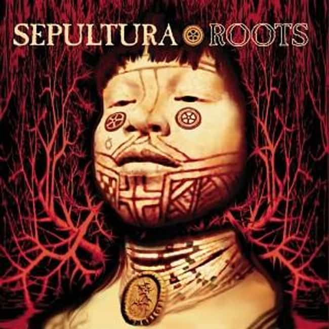 Roots is listed (or ranked) 4 on the list The Best Sepultura Albums of All Time