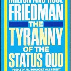 Tyranny of the status quo is listed (or ranked) 5 on the list The Best Milton Friedman Books