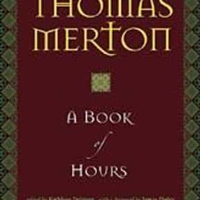 A Book of Hours is listed (or ranked) 7 on the list The Best Thomas Merton Books