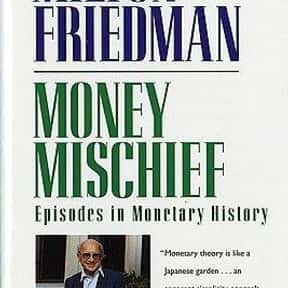 Money Mischief is listed (or ranked) 4 on the list The Best Milton Friedman Books