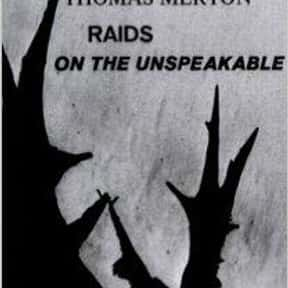 Raids on the unspeakable is listed (or ranked) 22 on the list The Best Thomas Merton Books